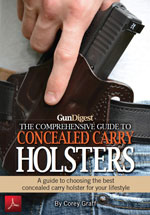 Gun Digest Comprehensive Guide to Concealed Carry Holsters