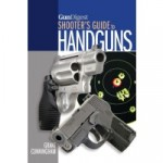 "Improve your performance shooting a pistol or revolver, with ""Gun Digest Shooter's Guide to Handguns"""